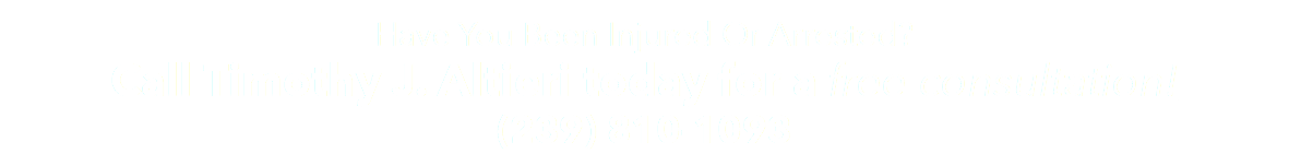 Have You Been Injured Or Arrested? Call Timothy J. Altieri today for a free consultation! (239) 810-1093